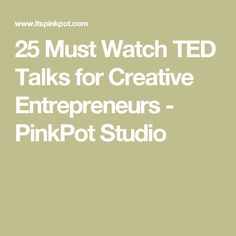 25 Must Watch TED Talks for Creative Entrepreneurs - PinkPot Studio