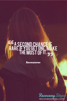 Inspirational Quotes:A second chance is rare.If you get one, make the most of it.    Follow: https://www.pinterest.com/RecoverySteps/
