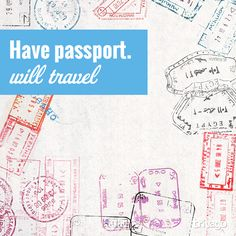 Have passport, will travel.