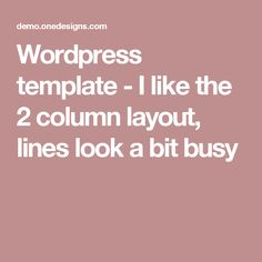 Wordpress template - I like the 2 column layout, lines look a bit busy