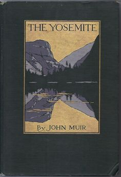 The Yosemite by John Muir. REMEMBER HETCH HETCHY