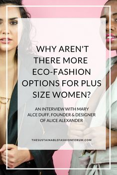 The Sustainable Fashion Forum interviews Mary Alice Duff designer and founder of Alice Alexander on the lack of plus size options in the ethical and sustainable clothing space.