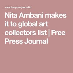 Nita Ambani makes it to global art collectors list | Free Press Journal