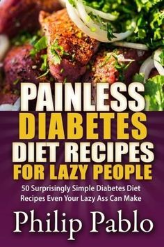 Diet Plan fot Big Diabetes - Painless Diabetes Diet Recipes For Lazy People: 50 Surprisingly Simple Diabetes Diet Recipes Even Yo Doctors at the International Council for Truth in Medicine are revealing the truth about diabetes that has been suppressed for over 21 years.
