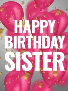 Birthday Greetings For Sister, Happy Birthday For Him, Happy Birthday Wishes Cards, Sister Birthday Quotes, Birthday Wishes For Myself, Birthday Blessings, Happy Birthday Pictures, Birthday Wishes Quotes, Birthday Images