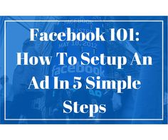 Facebook 101_ How To Setup An Ad In 5 Simple Steps ~ Facebook ads ~ social media tips ~ Facebook tips