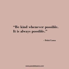 Be kind whenever possible. It is always possible - Dalai Lama Smart Quotes, Me Quotes, Motivational Words, Inspirational Quotes, To Strive, Dalai Lama, Always Remember, How To Better Yourself, Worlds Of Fun