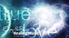 Healing And Relaxing Music For Meditation (True Love Piano) - Pablo Arel...