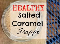 Healthy Salted Caramel Frappe: Instead of ordering my usual venti skinny salted caramel mocha, no whip, half sugar. ;)