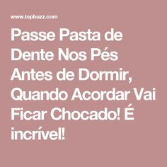 Passe Pasta de Dente Nos Pés Antes de Dormir, Quando Acordar Vai Ficar Chocado! É incrível!