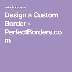 Design a Custom Border - PerfectBorders.com