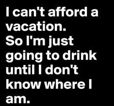 I can't afford a vacation... sooo this seems to solve the problem.