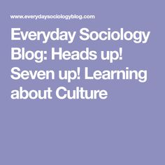 Everyday Sociology Blog: Heads up! Seven up! Learning about Culture
