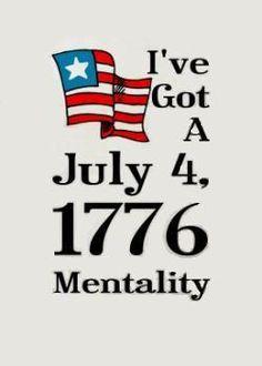 I've got a July 4, 1776 mentality. #Truth