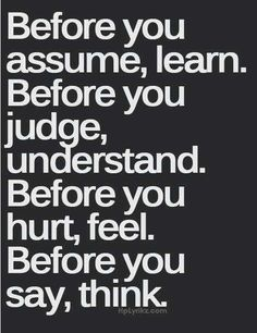Before you assume, learn.