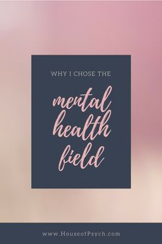 Why I Chose The Mental Health Field
