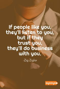 If they trust you, they will do business with you!  #motivationalquotes #positivequotes #entrepreneurquotes #ayooyoo