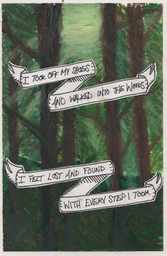 """""""I took off my shoes and walked into the woods, I felt lost and found with every step I took"""" -Bright Eyes, Lime Tree"""