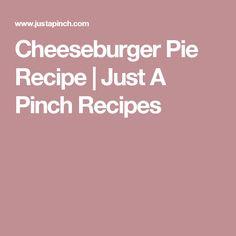 Cheeseburger Pie Recipe | Just A Pinch Recipes