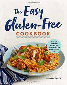 [Kindle] The Easy Gluten-Free Cookbook: Fast and Fuss-Free Recipes for Busy People on a Gluten-Free Diet Author Lindsay Garza, Gluten Free Diet, Gluten Free Recipes, Dairy Free, Vegan Recipes, Easy Recipes, Easy Weeknight Meals, Easy Meals, Gluten Free Peanut Butter Cookies, Gluten Free Blueberry
