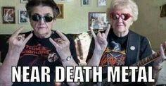 Near death metal!!!