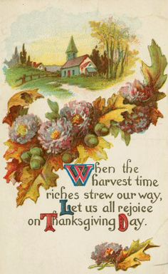 """Thanksgiving postcard with country church scene & mums, oak leaves, and acorns. """"When the harvest time riches strew our way, Let us all rejoice on Thanksgiving Day. Thanksgiving Greeting Cards, Thanksgiving Pictures, Thanksgiving Blessings, Vintage Thanksgiving, Thanksgiving Quotes, Vintage Fall, Vintage Holiday, Happy Thanksgiving, Thanksgiving Crafts"""