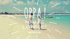 OPPA !! mau libuaran ke Lombok?