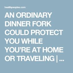 AN ORDINARY DINNER FORK COULD PROTECT YOU WHILE YOU'RE AT HOME OR TRAVELING | Healthpeoples - Health, Beauty, makeup, Hair, Funny, Life hack