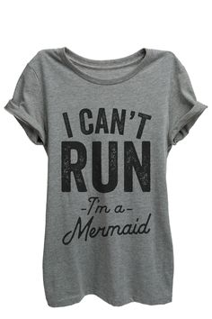 "'I Can't Run I'm A Mermaid"" is featured on a crew neck, short sleeves and a new modern, slim or relaxed fit for effortless style. Printed on quality constructed tri-blend material, these shirts are pe"