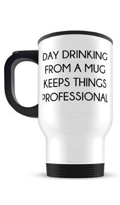 'Day Drinking From a Mug Keeps Things Professional' mug #bachelorette