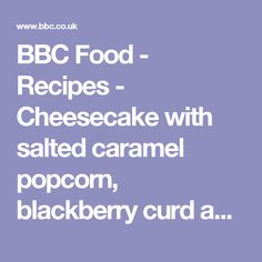 BBC Food - Recipes - Cheesecake with salted caramel popcorn, blackberry curd and gingernut crumble