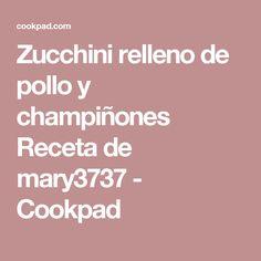 Zucchini relleno de pollo y champiñones Receta de mary3737 - Cookpad