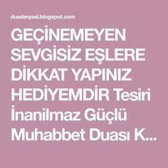 GEÇİNEMEYEN SEVGİSİZ EŞLERE DİKKAT YAPINIZ HEDİYEMDİR Tesiri İnanilmaz Güçlü Muhabbet Duası Kul in kuntum tuhibbunellah fettebiuni yuhbibk... Power Of Prayer, Cool Words, Allah, Prayers, Canning, Istanbul, Ruffles, Husband, Lifestyle
