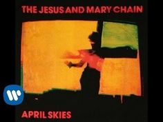 The Jesus And Mary Chain - April Skies (1987?)