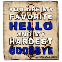 You are my favorite HELLO and my hardest GOODBYE! God Bless America, Her Warriors & Their Families! Hugs, Sparrow Six-Five!