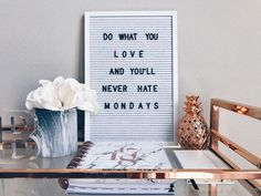Do what you LOVE and you'll never hate MONDAYS // Grace and Merriment // Quotes // Monday Quotes // Monday Motivation // Letterboard // Styled Letterboard // Rose Gold Home Office Decor // Rose Gold and Marble // Home Decor // Office Decor // Modern Home Decor // Modern Office