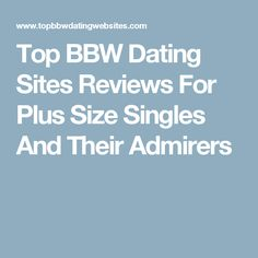 Top BBW Dating Sites Reviews For Plus Size Singles And Their Admirers