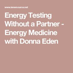 Energy Testing Without a Partner - Energy Medicine with Donna Eden