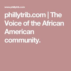 phillytrib.com | The Voice of the African American community.