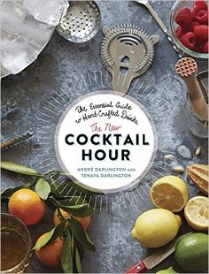 The New Cocktail Hour: The Essential Guide to Hand-Crafted Drinks: André Darlington, Tenaya Darlington: 9780762457267: Amazon.com: Books