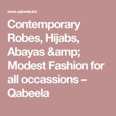 Contemporary Robes, Hijabs, Abayas & Modest Fashion for all occassions – Qabeela