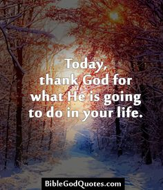 ✞ ✟ BibleGodQuotes.com ✟ ✞  Today, thank God for what He is going to do in your life.