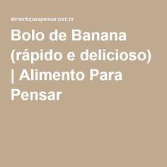 Bolo de Banana (rápido e delicioso) | Alimento Para Pensar