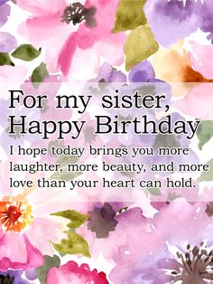 Painted Flower Happy Birthday Card For Sister Nothing Is Too Good Your Wish Darling More Laughter Beauty And Love Than Her Heart