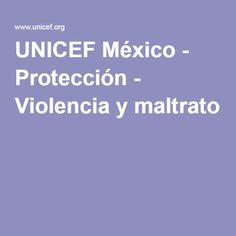 UNICEF México - Protección - Violencia y maltrato
