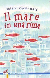 Titolo del Libro: Il Mare in una rima  Autore :  Chiara Carminati  Editore: Nuove Edizioni Romane