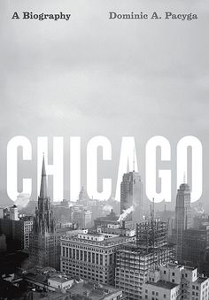"""""""Chicago: A Biography"""" by Dominic Pacyga. Published by University Of Chicago Press, cover design Layout Design, Design Art, Print Design, Interior Design, Pochette Cd, Identity, Design Presentation, Buch Design, My Kind Of Town"""