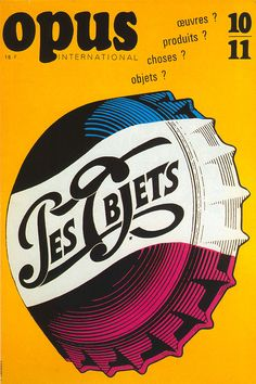 """April 1967 cover for French mag """"Opus International"""" by Roman Cieslewicz showing a play on the Pepsi bottle top and logo reading """"Objects"""" - my guess it's about design. Vintage Graphic Design, Graphic Design Illustration, Graphic Art, Typography Inspiration, Graphic Design Inspiration, French School, Roman, Exhibition Poster, Art Graphique"""
