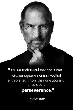 """Steve Jobs and an amazing quote! """"I'm convinced that about half of what separates successful entrepreneurs from the non-successful ones is pure perseverance."""""""