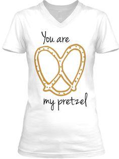 You are my pretzel